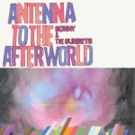 Sonny-And-The-Sunsets-Antenna-To-The-Afterworld-608x608